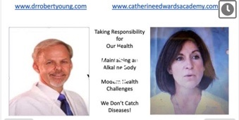 Dr Robert O Young & Catherine Edwards: How To take Responsibility for Our Health in Modern Times 1st Dec 20