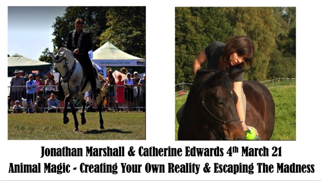 Jonathan Marshall & Catherine: Animal Magic, Creating Your Own Reality & Escaping The Maddness 6th March 21