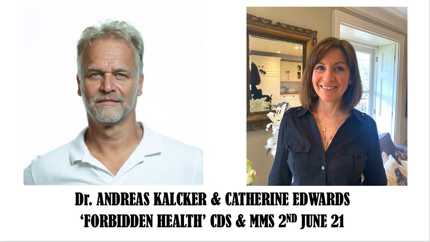 Dr. Andreas Kalcker & Catherine Edwards 'Forbidden Health, CDS & MMS – Healing Miracles 2nd June 21