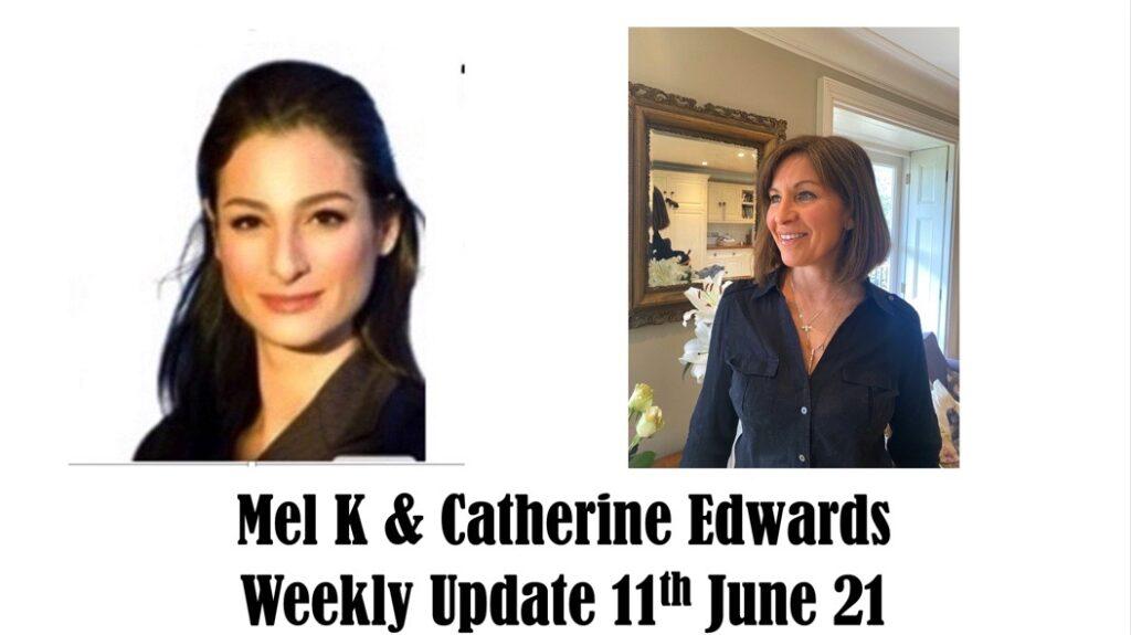 Mel K & Catherine Edwards Weekly Update 11th June 21