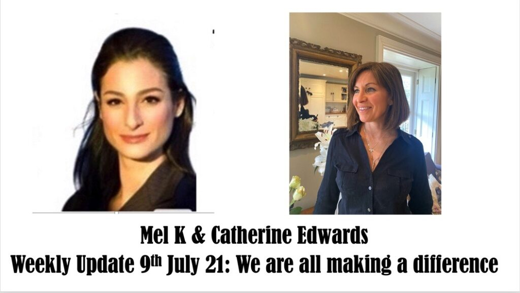 Mel K & Catherine Edwards Weekly Update 9th July: Meeting Lin Wood & How we are all Making a Difference