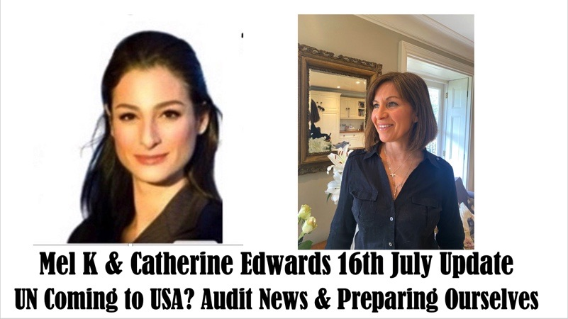 MEL K & CATHERINE WEEKLY UPDATE 16TH JULY: UN INVITED TO USA?! UK OPENING, AUDIT NEWS..