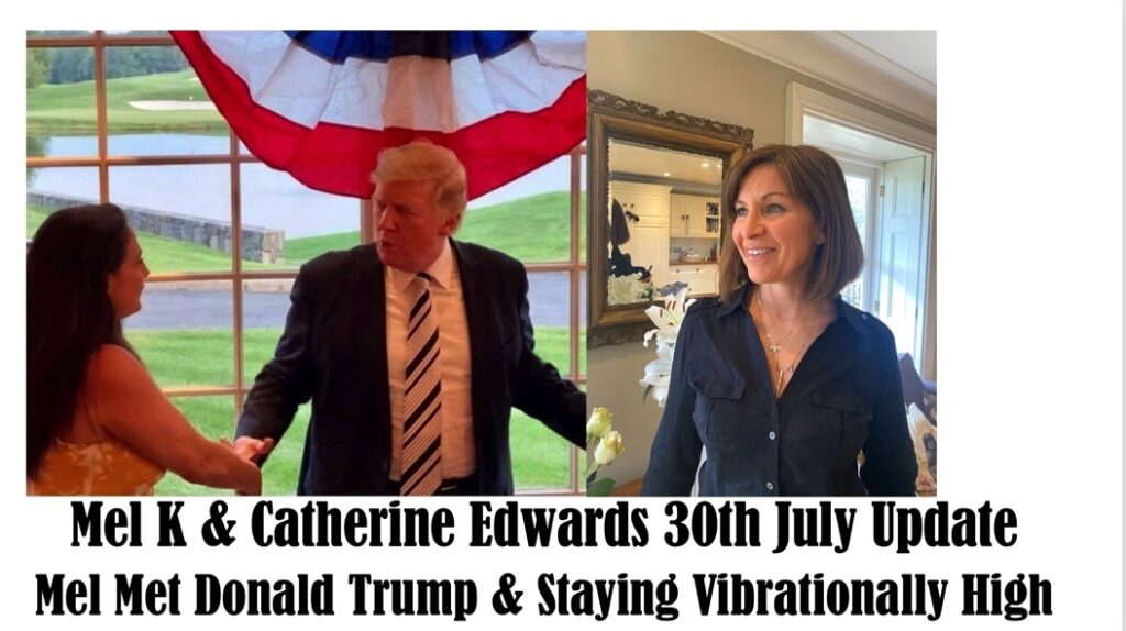 Mel K & Catherine 30th July – When Mel Met President Trump & Keeping Our Vibration High!