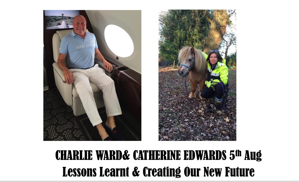 Charlie Ward & Catherine Edwards: 5th Aug Update Lessons Learnt & Creating our New Future