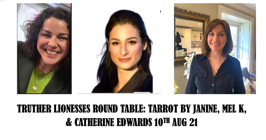 Tarot by Janine, Mel K & Catherine Edwards: Truther Lionesses Roundtable 10th Aug 21